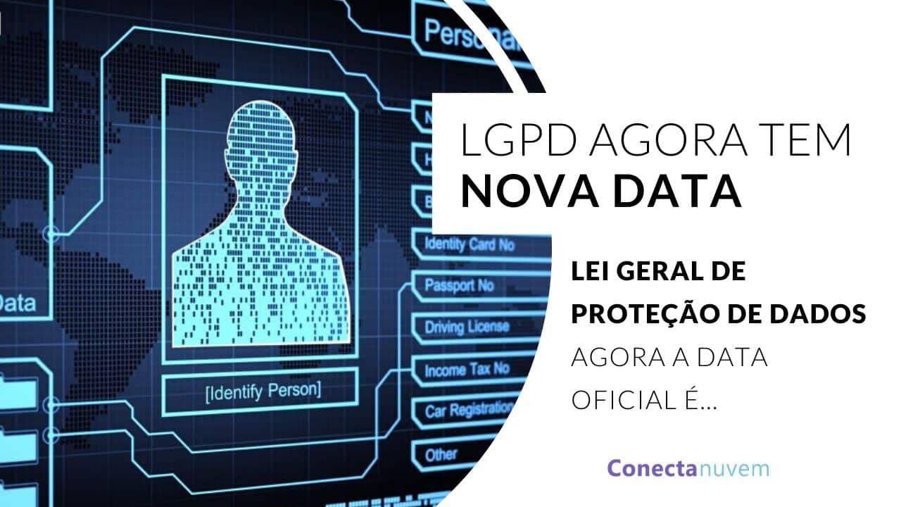 Lei Geral de Proteção de Dados Agora a data oficial é...